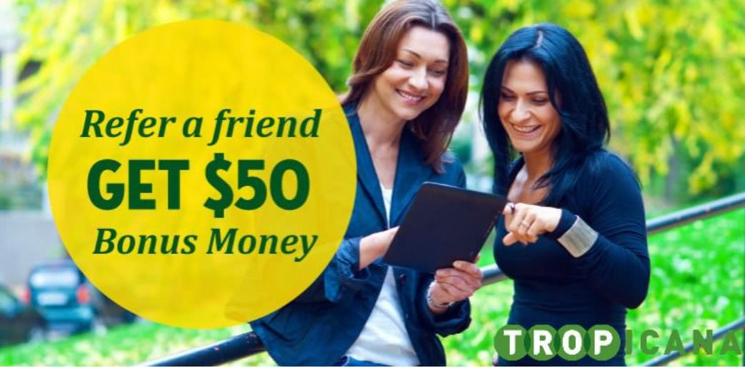 Tropicana Casino refer a friend bonus